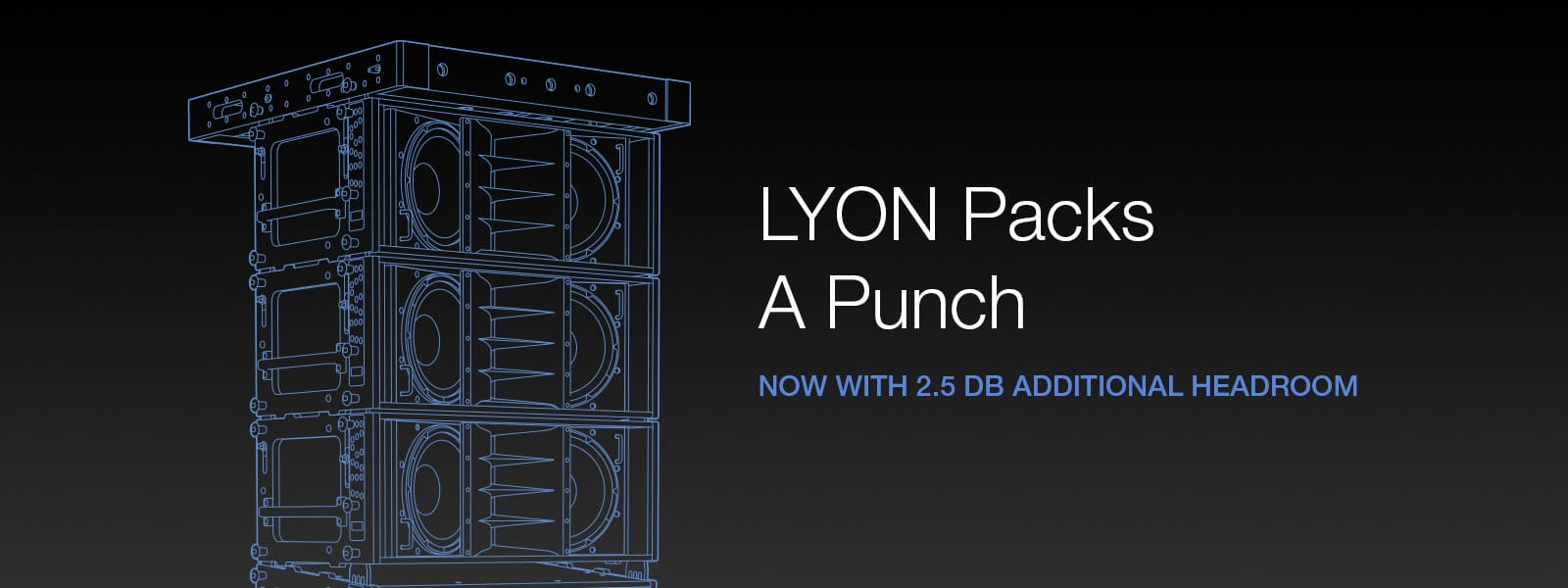 LYON Now With 2.5 dB Additional Headroom